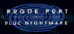 Rogue Port - Blue Nightmare Game