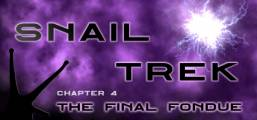 Snail Trek - Chapter 4: The Final Fondue Game