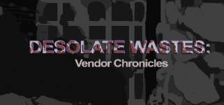 Desolate Wastes: Vendor Chronicles
