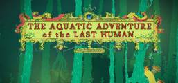 The Aquatic Adventure of the Last Human Game
