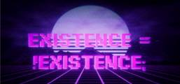 Existence = !Existence; Game