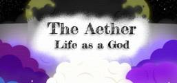 The Aether: Life as a God Game