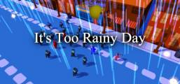 It's Too Rainy Day Game