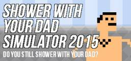 Shower With Your Dad Simulator 2015: Do You Still Shower With Your Dad Game