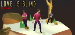 Love is Blind: Mutants Game