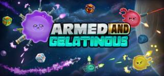 Armed and Gelatinous [v1.2b]