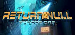 Return NULL - Episode 1 Game