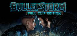 Bulletstorm: Full Clip Edition Game