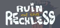 Ruin of the Reckless Game